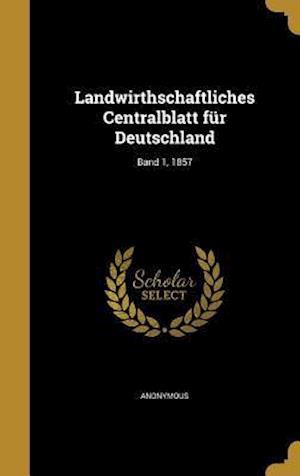 Bog, hardback Landwirthschaftliches Centralblatt Fur Deutschland; Band 1, 1857