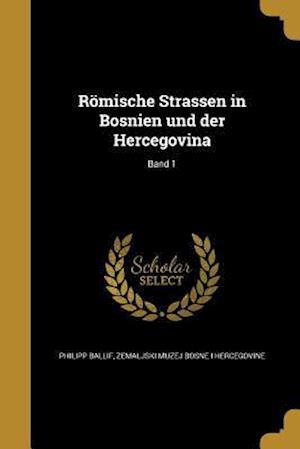 Bog, paperback Romische Strassen in Bosnien Und Der Hercegovina; Band 1 af Philipp Ballif
