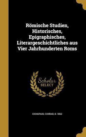 Bog, hardback Romische Studien, Historisches, Epigraphisches, Literargeschichtliches Aus Vier Jahrhunderten ROMs