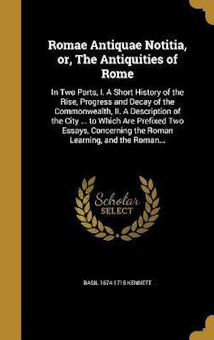 Bog, hardback Romae Antiquae Notitia, Or, the Antiquities of Rome af Basil 1674-1715 Kennett