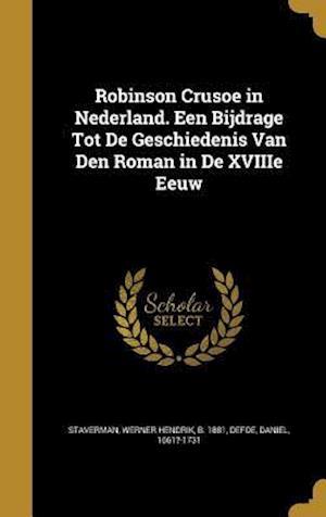 Bog, hardback Robinson Crusoe in Nederland. Een Bijdrage Tot de Geschiedenis Van Den Roman in de Xviiie Eeuw