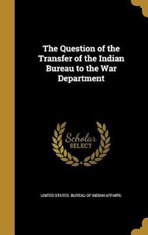 Bog, hardback The Question of the Transfer of the Indian Bureau to the War Department