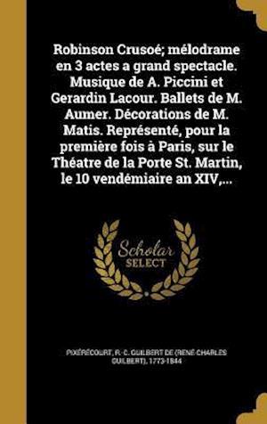 Bog, hardback Robinson Crusoe; Melodrame En 3 Actes a Grand Spectacle. Musique de A. Piccini Et Gerardin Lacour. Ballets de M. Aumer. Decorations de M. Matis. Repre