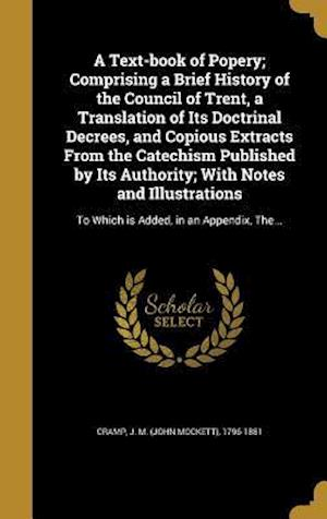 Bog, hardback A   Text-Book of Popery; Comprising a Brief History of the Council of Trent, a Translation of Its Doctrinal Decrees, and Copious Extracts from the Cat