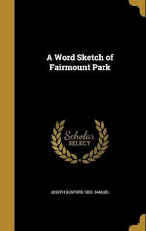 Bog, hardback A Word Sketch of Fairmount Park af Joseph Bunford 1853- Samuel