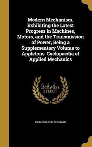 Bog, hardback Modern Mechanism, Exhibiting the Latest Progress in Machines, Motors, and the Transmission of Power, Being a Supplementary Volume to Appletons' Cyclop af Park 1849-1922 Benjamin