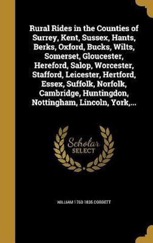 Bog, hardback Rural Rides in the Counties of Surrey, Kent, Sussex, Hants, Berks, Oxford, Bucks, Wilts, Somerset, Gloucester, Hereford, Salop, Worcester, Stafford, L af William 1763-1835 Cobbett