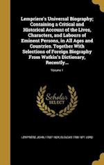 Lempriere's Universal Biography; Containing a Critical and Historical Account of the Lives, Characters, and Labours of Eminent Persons, in All Ages an af Eleazar 1788-1871 Lord