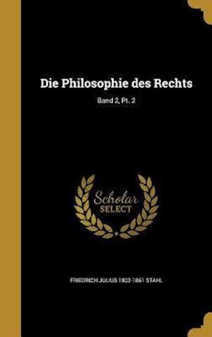 Bog, hardback Die Philosophie Des Rechts; Band 2, PT. 2 af Friedrich Julius 1802-1861 Stahl