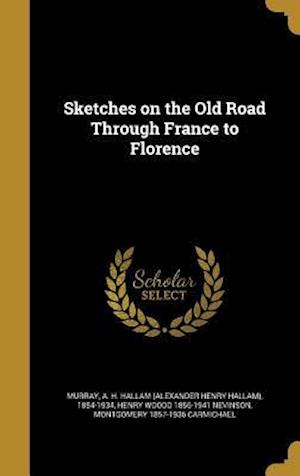 Bog, hardback Sketches on the Old Road Through France to Florence af Montgomery 1857-1936 Carmichael, Henry Woodd 1856-1941 Nevinson