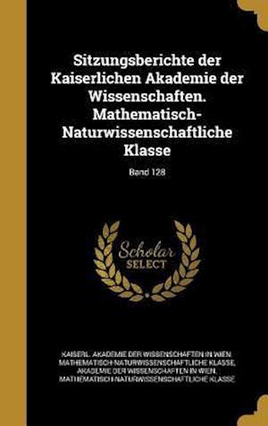 Bog, hardback Sitzungsberichte Der Kaiserlichen Akademie Der Wissenschaften. Mathematisch-Naturwissenschaftliche Klasse; Band 128