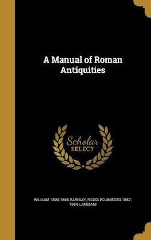 Bog, hardback A Manual of Roman Antiquities af William 1806-1865 Ramsay, Rodolfo Amedeo 1847-1929 Lanciani