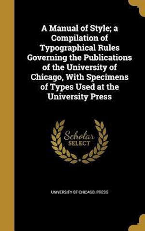 Bog, hardback A Manual of Style; A Compilation of Typographical Rules Governing the Publications of the University of Chicago, with Specimens of Types Used at the U
