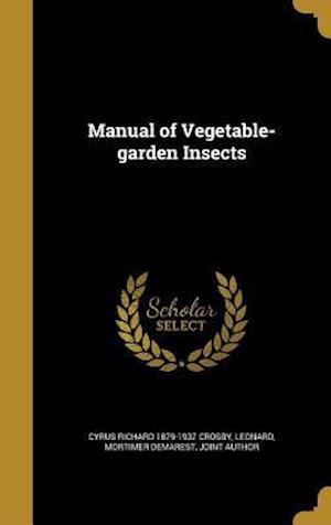 Bog, hardback Manual of Vegetable-Garden Insects af Cyrus Richard 1879-1937 Crosby