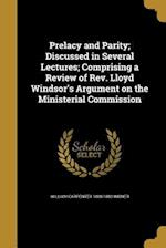 Prelacy and Parity; Discussed in Several Lectures; Comprising a Review of REV. Lloyd Windsor's Argument on the Ministerial Commission af William Carpenter 1808-1880 Wisner