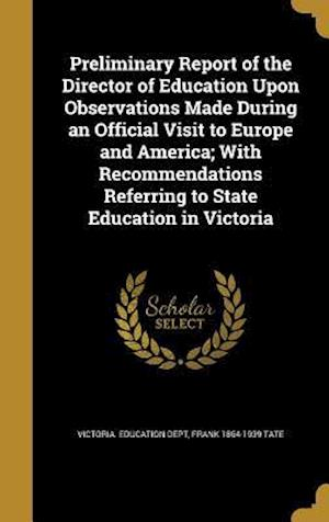 Bog, hardback Preliminary Report of the Director of Education Upon Observations Made During an Official Visit to Europe and America; With Recommendations Referring af Frank 1864-1939 Tate