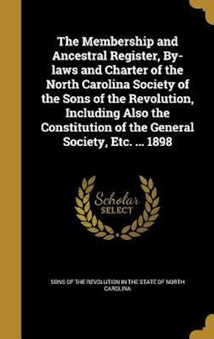 Bog, hardback The Membership and Ancestral Register, By-Laws and Charter of the North Carolina Society of the Sons of the Revolution, Including Also the Constitutio