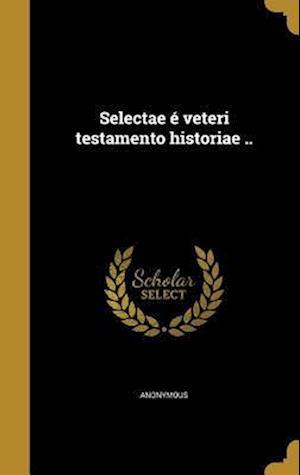 Bog, hardback Selectae E Veteri Testamento Historiae ..