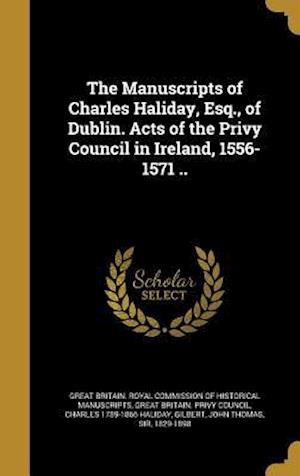 Bog, hardback The Manuscripts of Charles Haliday, Esq., of Dublin. Acts of the Privy Council in Ireland, 1556-1571 ..