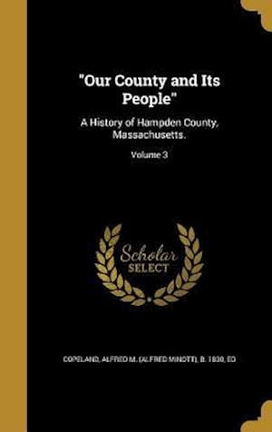 Bog, hardback Our County and Its People