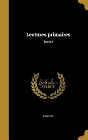 Bog, hardback Lectures Primaires; Tome 2 af E. Toutey