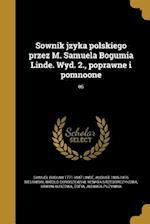 Sownik Jzyka Polskiego Przez M. Samuela Bogumia Linde. Wyd. 2., Poprawne I Pomnoone; 05 af Samuel Bogumi 1771-1847 Linde, Witold Doroszewski, August 1806-1876 Bielowski