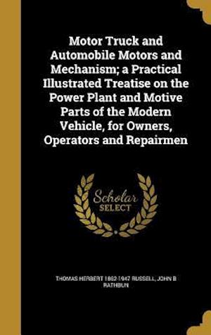 Bog, hardback Motor Truck and Automobile Motors and Mechanism; A Practical Illustrated Treatise on the Power Plant and Motive Parts of the Modern Vehicle, for Owner af Thomas Herbert 1862-1947 Russell, John B. Rathbun