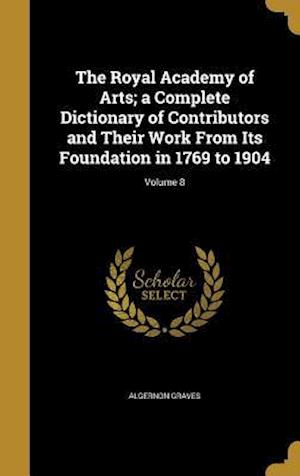 Bog, hardback The Royal Academy of Arts; A Complete Dictionary of Contributors and Their Work from Its Foundation in 1769 to 1904; Volume 8 af Algernon Graves
