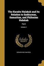 The Karaite Halakah and Its Relation to Sadducean, Samaritan, and Philonian Halakah af Bernard 1885-1940 Revel
