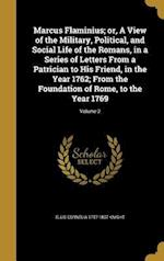 Marcus Flaminius; Or, a View of the Military, Political, and Social Life of the Romans, in a Series of Letters from a Patrician to His Friend, in the af Ellis Cornelia 1757-1837 Knight