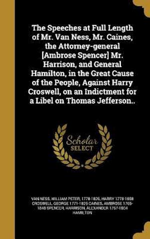 Bog, hardback The Speeches at Full Length of Mr. Van Ness, Mr. Caines, the Attorney-General [Ambrose Spencer] Mr. Harrison, and General Hamilton, in the Great Cause af George 1771-1825 Caines, Harry 1778-1858 Croswell