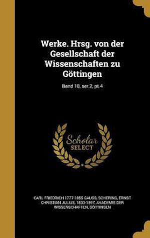 Bog, hardback Werke. Hrsg. Von Der Gesellschaft Der Wissenschaften Zu Gottingen; Band 10, Ser.2, PT.4 af Carl Friedrich 1777-1855 Gauss