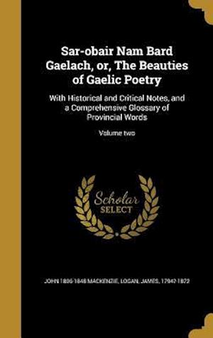 Bog, hardback Sar-Obair Nam Bard Gaelach, Or, the Beauties of Gaelic Poetry af John 1806-1848 MacKenzie