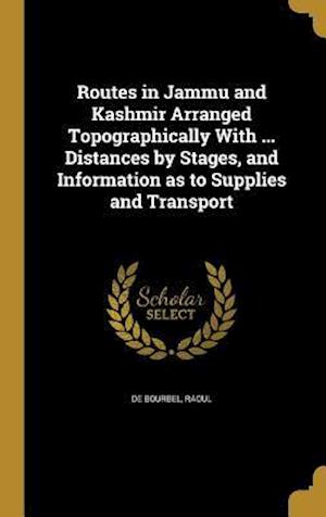 Bog, hardback Routes in Jammu and Kashmir Arranged Topographically with ... Distances by Stages, and Information as to Supplies and Transport