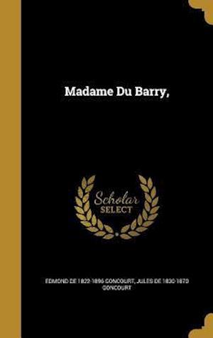 Bog, hardback Madame Du Barry, af Edmond De 1822-1896 Goncourt, Jules De 1830-1870 Goncourt