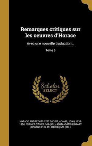 Bog, hardback Remarques Critiques Sur Les Oeuvres D'Horace af Andre 1651-1722 Dacier