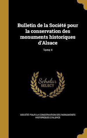Bog, hardback Bulletin de La Societe Pour La Conservation Des Monuments Historiques D'Alsace; Tome 4