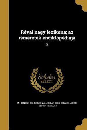Bog, paperback Revai Nagy Lexikona; AZ Ismeretek Enciklopediaja; 3 af Janos 1857-1941 Sziklay, Zoltan 1863- Kovacs, MR Janos 1860-1926 Revai