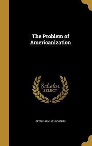 Bog, hardback The Problem of Americanization af Peter 1859-1932 Roberts