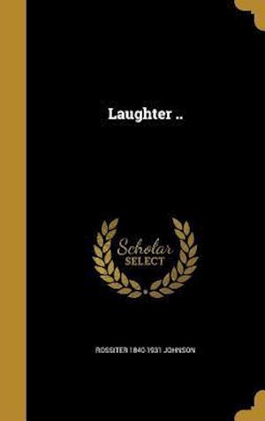 Bog, hardback Laughter .. af Rossiter 1840-1931 Johnson