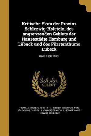 Bog, paperback Kritische Flora Der Provinz Schlezwig-Holstein, Des Angrenzenden Gebiets Der Hansestadte Hamburg Und Lubeck Und Des Furstenthums Lubeck; Band 1888-189