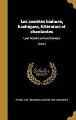 Les Societes Badines, Bachiques, Litteraires Et Chantantes af Arthur 1795-1864 Dinaux, Gustave 1807-1896 Brunet
