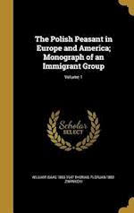 The Polish Peasant in Europe and America; Monograph of an Immigrant Group; Volume 1 af Florjan 1882- Znaniecki, William Isaac 1863-1947 Thomas