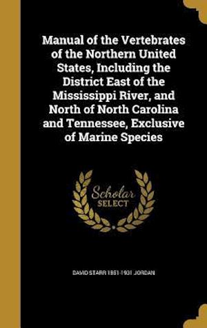 Bog, hardback Manual of the Vertebrates of the Northern United States, Including the District East of the Mississippi River, and North of North Carolina and Tenness af David Starr 1851-1931 Jordan