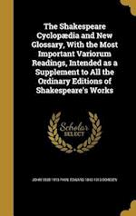 The Shakespeare Cyclopaedia and New Glossary, with the Most Important Variorum Readings, Intended as a Supplement to All the Ordinary Editions of Shak af John 1830-1913 Phin, Edward 1843-1913 Dowden