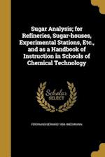 Sugar Analysis; For Refineries, Sugar-Houses, Experimental Stations, Etc., and as a Handbook of Instruction in Schools of Chemical Technology af Ferdinand Gerhard 1858- Wiechmann