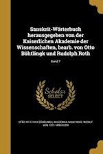 Sanskrit-Worterbuch Herausgegeben Von Der Kaiserlichen Akademie Der Wissenschaften, Bearb. Von Otto Bohtlingk Und Rudolph Roth; Band 7 af Otto 1815-1904 Bohtlingk, Rudolf Von 1821-1895 Roth