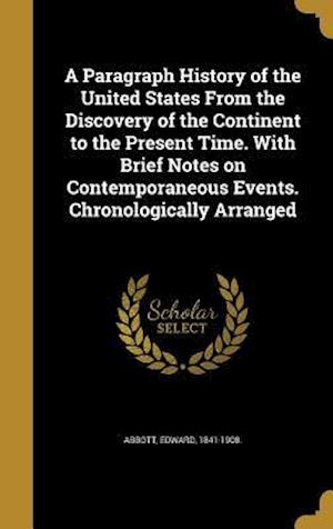 Bog, hardback A Paragraph History of the United States from the Discovery of the Continent to the Present Time. with Brief Notes on Contemporaneous Events. Chronolo