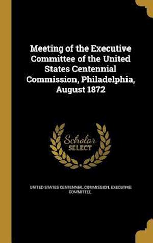 Bog, hardback Meeting of the Executive Committee of the United States Centennial Commission, Philadelphia, August 1872