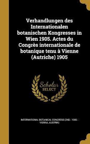 Bog, hardback Verhandlungen Des Internationalen Botanischen Kongresses in Wien 1905. Actes Du Congres Internationale de Botanique Tenu a Vienne (Autriche) 1905